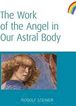 The Work of the Angel in Our Astral Body: (CW 182) (9781855841987):  Steiner, Rudolf, Bridgmont, Peter, Meuss, Anna R.: Books - Amazon.com