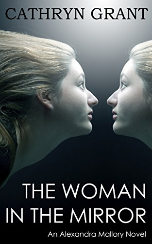 The Woman In the Mirror: (A Psychological Suspense Novel) (Alexandra Mallory Book 1) by [Grant, Cathryn]