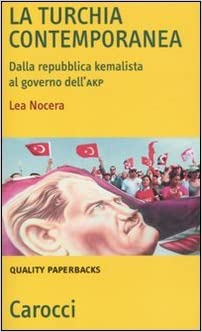 Lea Nocera, La Turchia Contemporanea. Dalla Repubblica kemalista al governo AKP, Carrocci ed. 2011, pp. 160 (Acquistalo su Amazon.it)