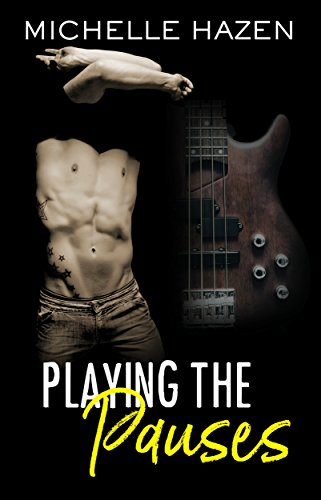 Playing the Pauses (Sex, Love, and Rock & Roll Book 2) by [Hazen, Michelle]