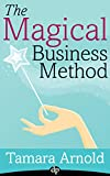 The Magical Business Method: Define Your Stardust, Attract Your Tribe, Make Lots of Money and More!