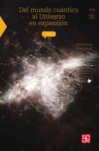 Del mundo cuántico al universo en expansión (Seccion de Obras de Ciencia y Tecnologia)
