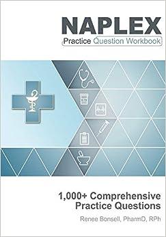 NAPLEX Practice Question Workbook: 1,000+ Comprehensive Practice Questions