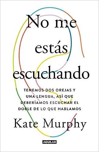 No me estás escuchando de Kate Murphy