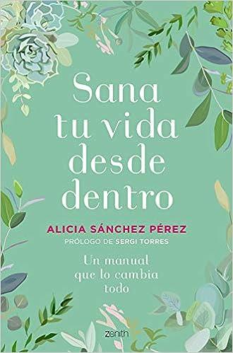 Sana tu vida desde dentro de Alicia Sánchez Pérez