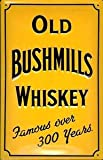 "Old Bushmills Whiskey (yellow) embossed steel sign 12"" x 8"" (hi 3020)"