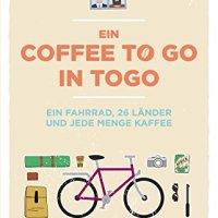 Ein Coffee to go in Togo : Ein Fahrrad, 26 Länder und jede Menge Kaffee / Markus Maria Weber