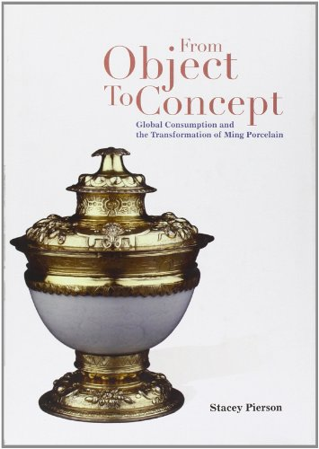From Object to Concept: Global Consumption and the Transformation of Ming Porcelain