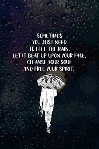 Sometimes You just Need To Feel the Rain. Let It Beat Up Upon Your Face, Cleanse Your Soul And Free Your Spirit.: Blank Lined Notebook Journal Diary ... Notepad 120 Pages 6x9 Paperback ( Rain ) 3