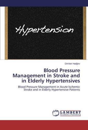 Blood Pressure Management in Stroke and in Elderly Hypertensives: Blood Pressure Management in Acute Ischemic Stroke and in Elderly Hypertensive Patients