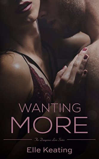 Wanting More (Dangerous Love Book 3) by [Keating, Elle]