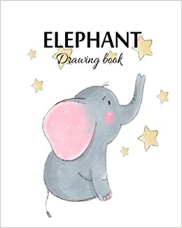 Elephant Drawing Book Blank Drawing Book For Kids 100 Pages 8 X 10 Large Sketchbook Journal White Paper Blank Sketch Book Volume 8 Markie Lala 9781986463287 Amazon Com Books