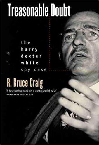 Treasonable Doubt: The Harry Dexter White Spy Case: Craig, R. Bruce:  9780700613113: Amazon.com: Books
