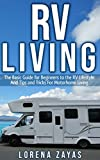 RV LIVING: The Basic Guide for Beginners to the RV Lifestyle And Tips And Tricks For Motorhome Living