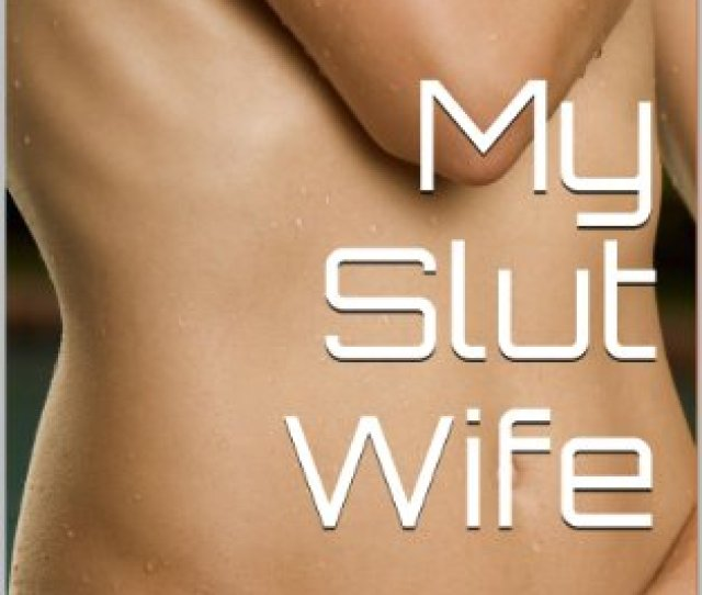 My Slut Wife A Collection Of Short Stories About Naughty Wives By Anthony