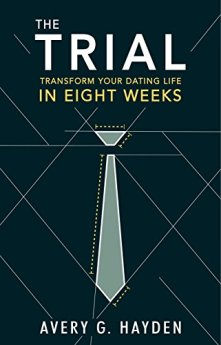 The Trial: Transform Your Dating Life In Eight Weeks by [Hayden, Avery]