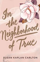 In the Neighborhood of True by [Carlton, Susan Kaplan]