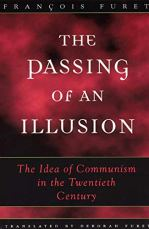 The Passing of an Illusion: The Idea of Communism in the Twentieth Century: Amazon.co.uk: Furet, François, Furet, Deborah: 9780226273419: Books