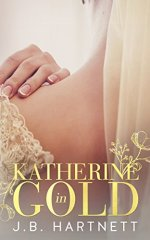 Katherine In Gold by J.B. Hartnett