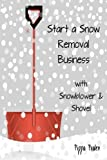 Start a Snow Removal Business: with Snowblower and Shovel by Pippa Pralen (2014-02-21)