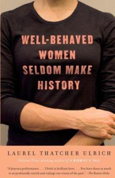 Well-Behaved Women Seldom Make History by [Ulrich, Laurel Thatcher]