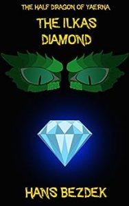 The Half Dragon of Yaerna: The Ilkas Diamond by Hans Bezdek