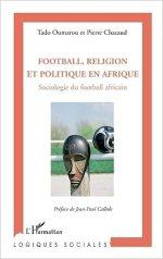 Football, religion et politique en Afrique: Sociologie du football africain