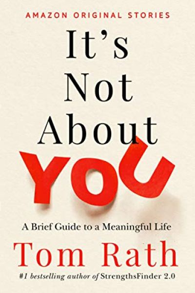 t's Not About You: A Brief Guide to a Meaningful Life