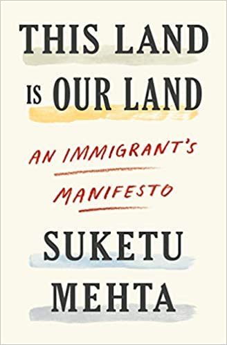 Image result for This Land Is Our Land: An Immigrant's Manifesto - Suketu Mehta