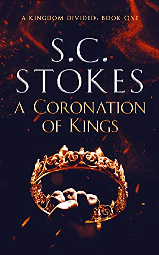A Coronation of Kings (A Kingdom Divided Book 1) by [Stokes, S.C.]