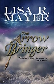 The Arrow Bringer (The Aletheian Journeys Book 1) by [Mayer, Lisa R.]