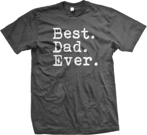 Best. Dad. Ever. - Funny Men's Father's Day Holiday Gift - Tee T-Shirt, Charcoal, XL