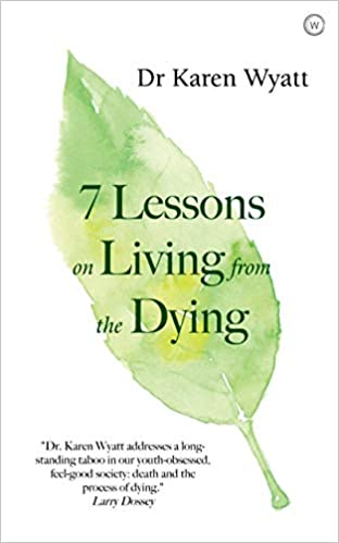 7 Lessons for Living from the Dying: How to Nurture What Really Matters