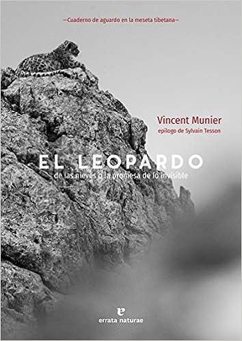 El leopardo de las nieves: o la promesa de lo invisible de Vincent Munier
