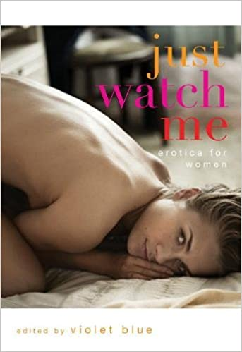 Amazon Com Just Watch Me Erotica For Women 9781573444170 Violet Blue Books