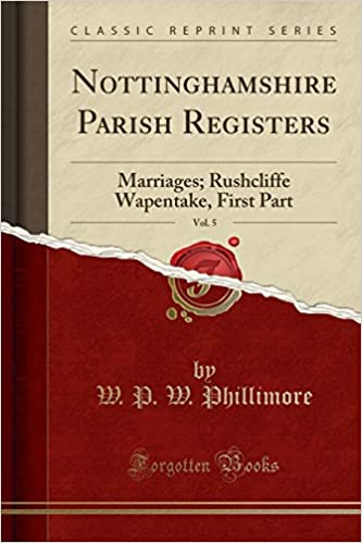 Nottinghamshire Parish Registers, Vol. 5: Marriages; Rushcliffe Wapentake, First Part (Classic Reprint)
