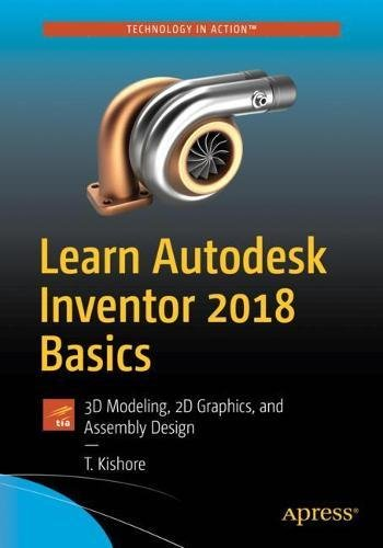 Learn Autodesk Inventor 2018 Basics: 3D Modeling, 2D Graphics, and Assembly Design Front Cover