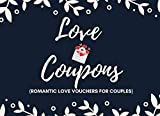 Love Coupons (Romantic Love Vouchers For Couples): Relationship IOU Tokens for Your Husband or Boyfriend   Create 40 Romantic Memories  Contains ... (Perfect Valentines or Anniversary Gift Idea)