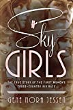 Sky Girls: The True Story of the First Women's Cross-Country Air Race