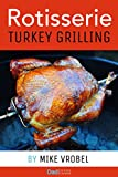 Rotisserie Turkey: 29 Recipes for Turkey on Your Grill's Rotisserie (How To Rotisserie Grill)