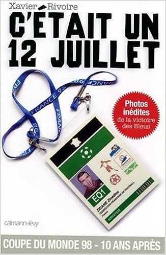 C'etait un 12 juillet : Dans les coulisses de la finale France-Bresil