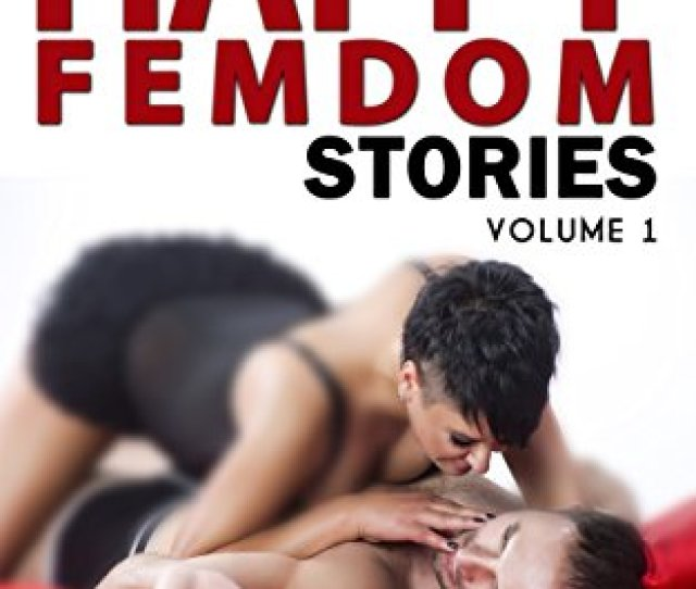 How Long To Read Happy Femdom Stories Volume 1 Joyful Stories Of Finding Love Dominance
