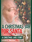 A Christmas Jar for Santa: A Christmas Jars Short Story