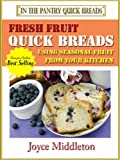 51 Fresh Fruit Quick Breads Including Muffin Recipes (In the Pantry Quick Breads Book 1)