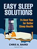 Sleep: Easy Sleep Solutions: 74 Best Tips for Better Sleep Health: How to Deal With Sleep Deprivation Issues Without Drugs Book