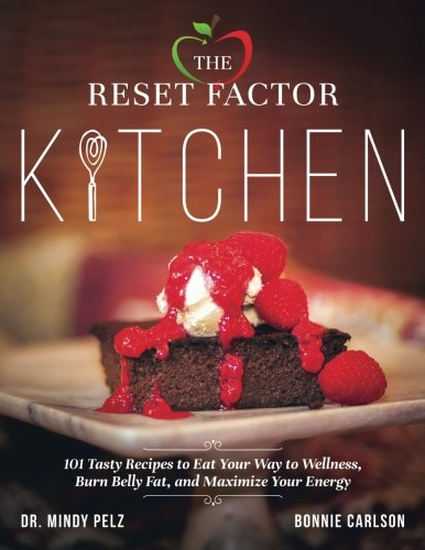 The-Reset-Factor-Kitchen-101-Tasty-Recipes-to-Eat-Your-Way-to-Wellness-Burn-Belly-Fat-and-Maximize-Your-Energy