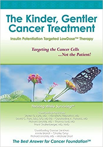 The Kinder, Gentler Cancer Treatment: Insulin Potentiation Targeted LowDose(TM) Therapy Paperback October 5, 2009
