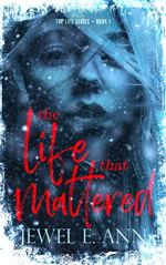 The Life That Mattered by Jewel E Ann