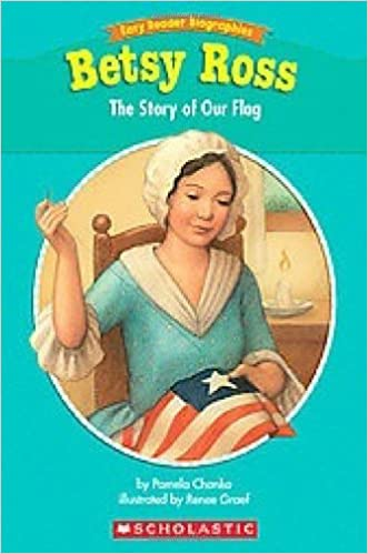 Easy Reader Biographies Betsy Ross The Story Of Our Flag Chanko Pamela 9780439774215 Amazon Com Books