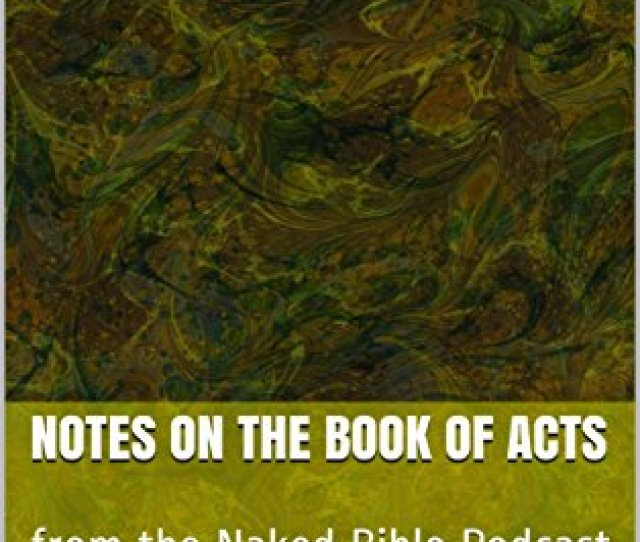 Notes On The Book Of Acts From The Naked Bible Podcast Kindle